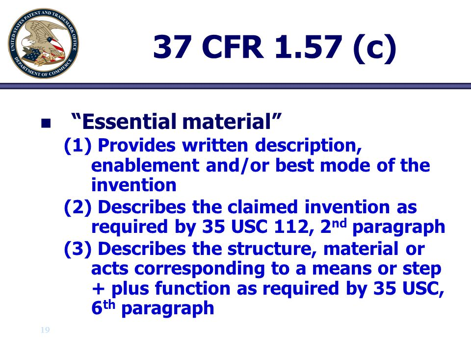 20 37 CFR 1.57 (c) n n Essential material present in the specification as filed may be canceled and replaced by an incorporation by reference to a U.S.