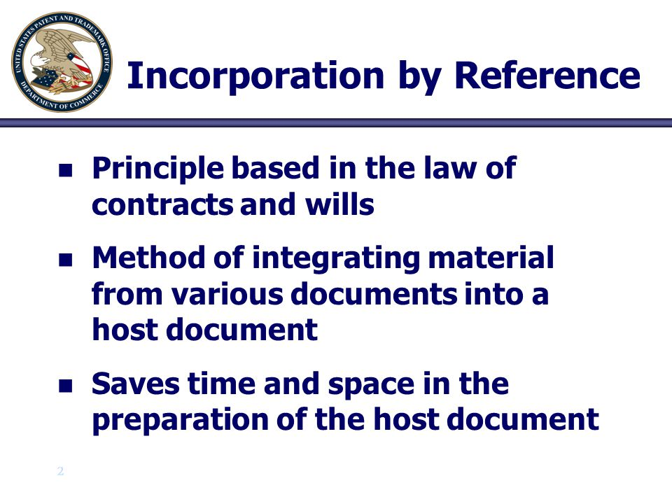 3 3 Incorporation by Reference n n In patent law, the principle is most relied upon when Assertions are made that a prior art document is anticipatory Assertions are made that amendments made to claims are not new matter