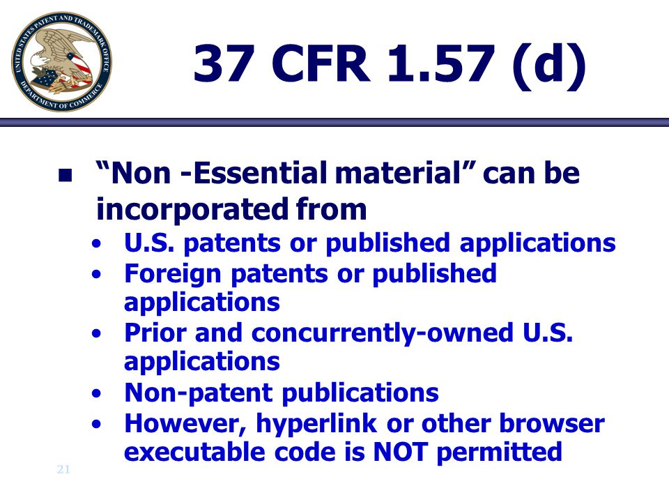 22 37 CFR 1.57 (c) & (d) n n Non-essential subject matter may become essential subject matter and vice versa depending on specific claim amendments n n As a result, previously proper incorporations by reference may become improper or vice versa
