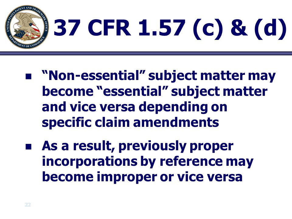 23 37 CFR 1.57 (e) n n Examiner may require a copy of material incorporated by reference n n If required, material must be accompanied by a statement that the copy supplied consists of the same material incorporated by reference