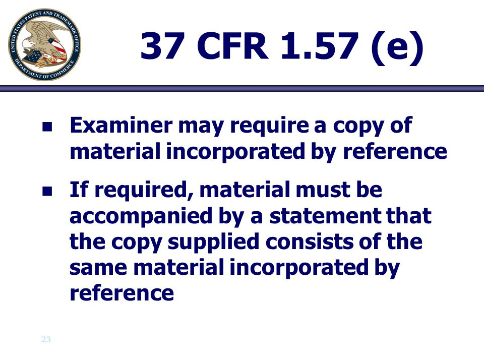24 37 CFR 1.57 (f) n n Improper incorporations by reference can only be cured by amendment to insert material previously incorporated by reference No new matter Improper attempt to incorporate essential subject matter is subject to rejection/objection until cured