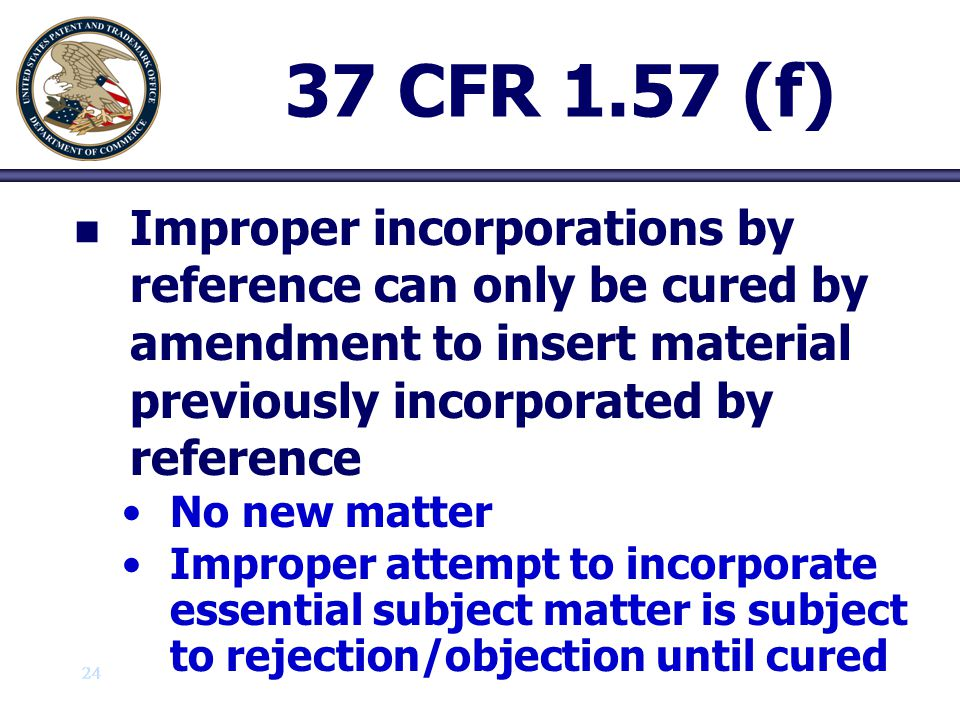 25 37 CFR 1.57 (f) n n Amendment must be accompanied by a statement that material added has been previously incorporated by reference and that amendment contains no new matter