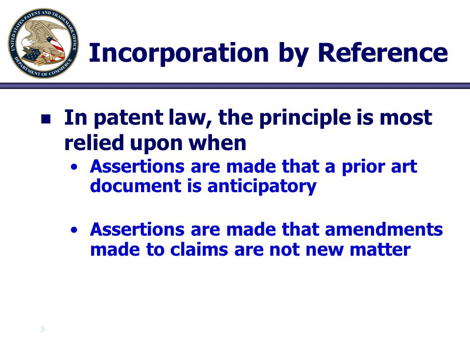 4 4 Incorporation by Reference n n When does a reference in the specification to material from a source act as a proper, compliant incorporation by reference.