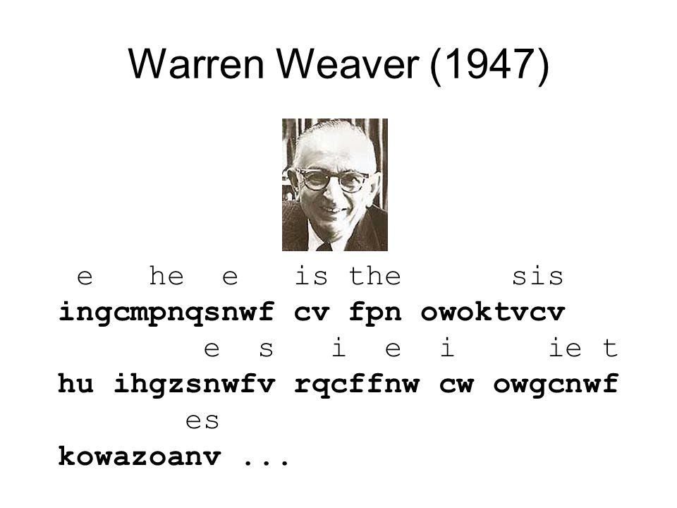 Warren Weaver (1947) decipherment is the analysis ingcmpnqsnwf cv fpn owoktvcv of documents written in ancient hu ihgzsnwfv rqcffnw cw owgcnwf languages...