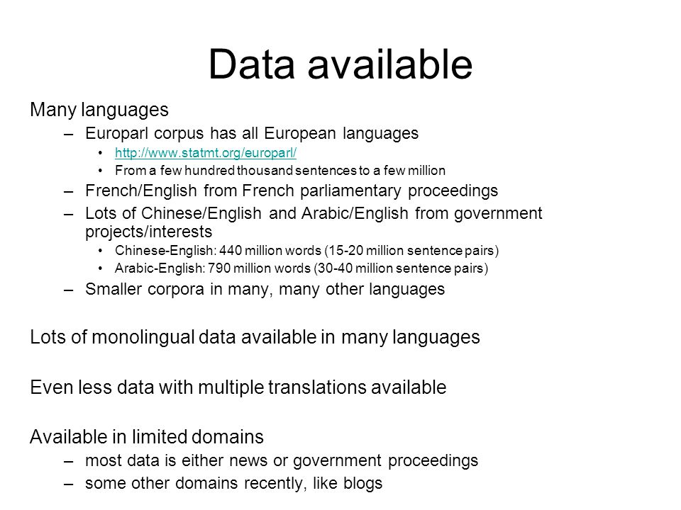 Statistical MT Overview Bilingual data model training monolingual data learn parameters Foreign sentence Translation Find the best translation given the foreign sentence and the model (aka decoding ) English sentence