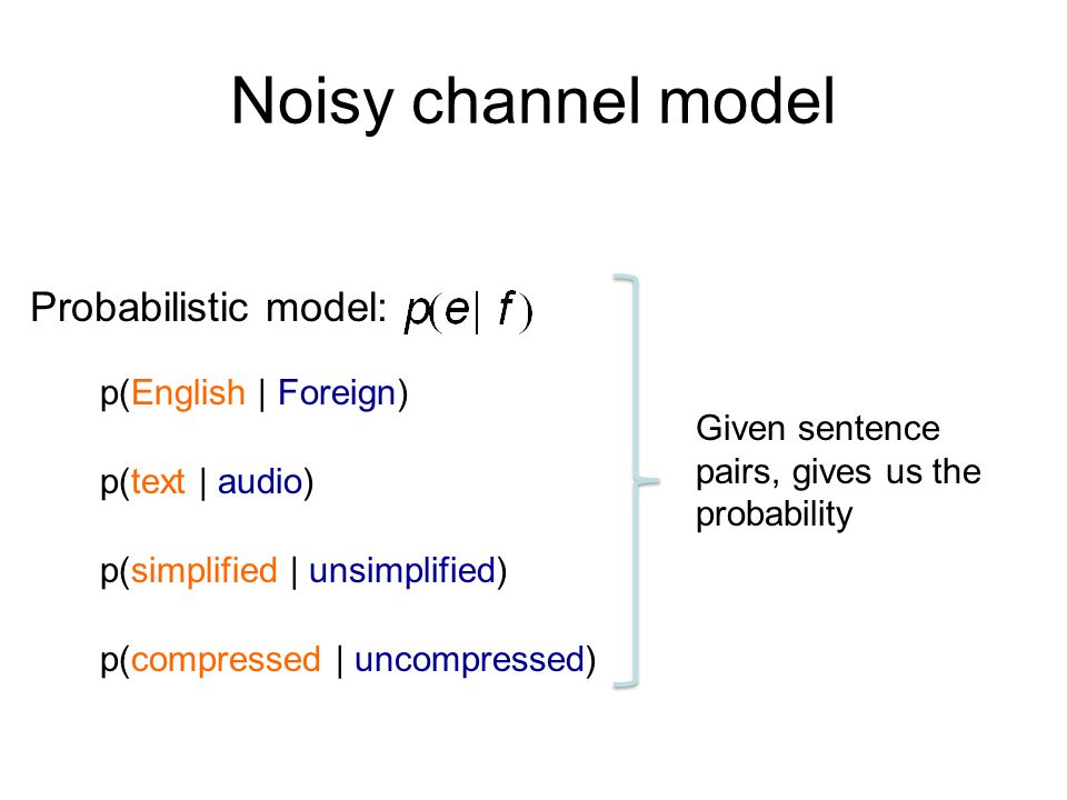 Translation p(English | Foreign) Probabilistic model: What is the translation problem then?
