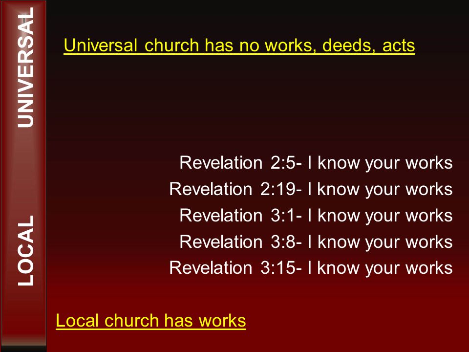 Local ekklesia is where the action is Joins Organized Plans Disciplines Works Added by the Lord No organization Purpose, but no plans Disciplined at the end No commanded works LOCAL VERSUS UNIVERSAL CHURCH