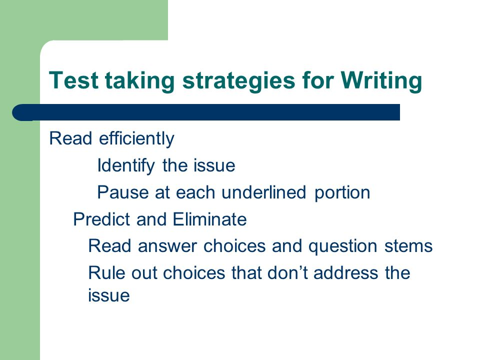 Writing strategies continued Plug in – Substitute the remaining choices – Select the best choice