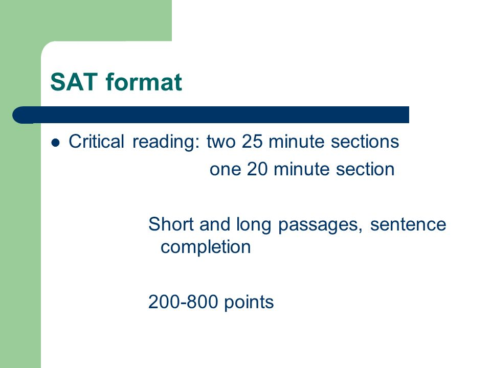SAT format Mathematics: two 25 minute sections one 20 minute section multiple choice grid-ins 200-800 points