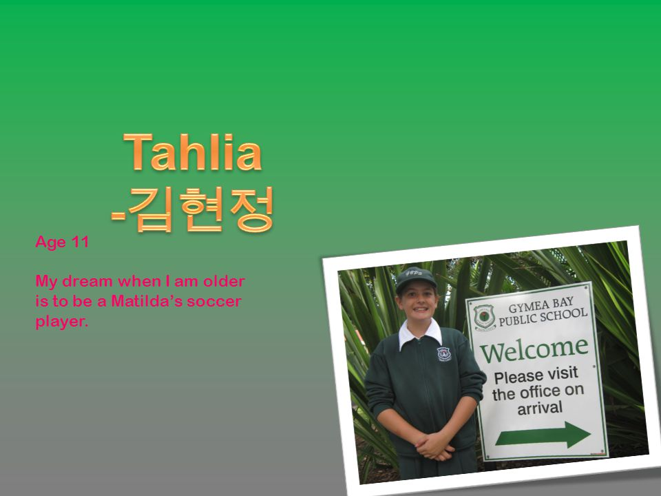 Holly 김담비 Loves dancing,soccer,oztag and light green Dislikes tests Age I am ten turning eleven this year