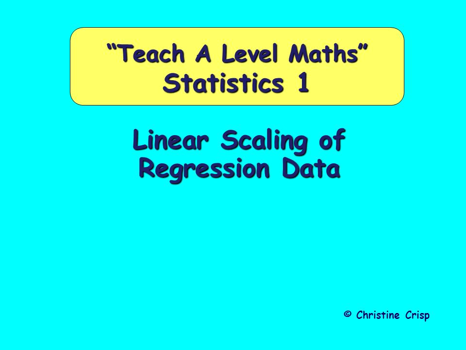 Linear Scaling of Regression Data Certain images and/or photos on this presentation are the copyrighted property of JupiterImages and are being used with permission under license.