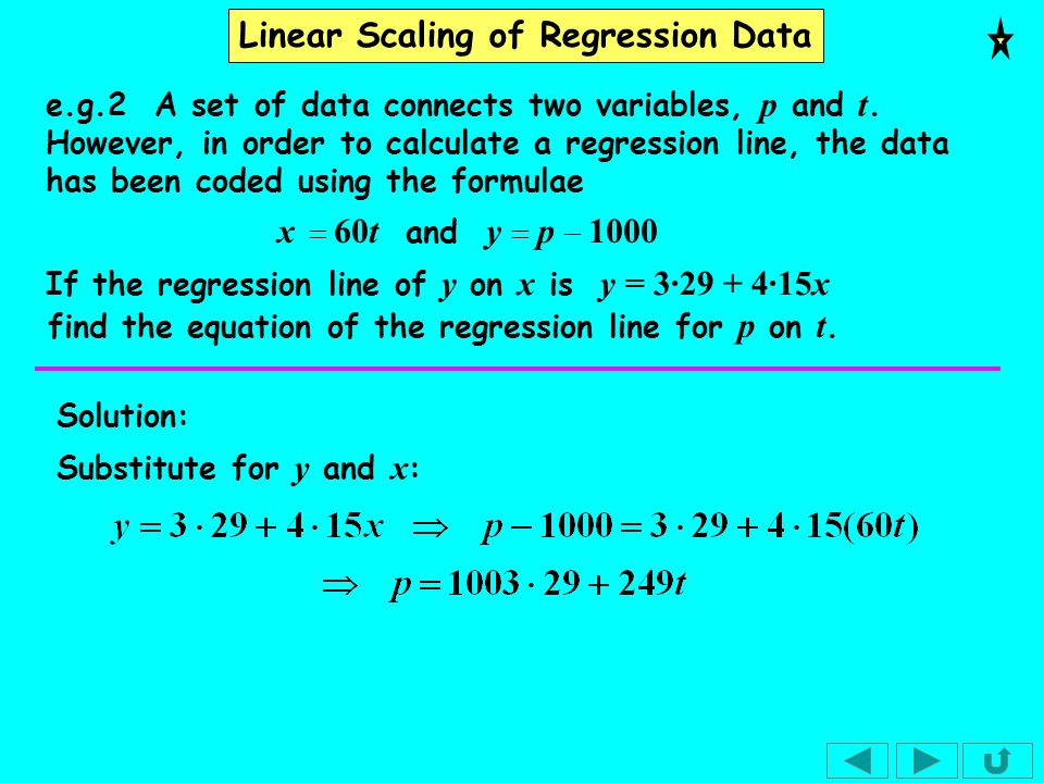 Linear Scaling of Regression Data SUMMARY To convert a scaled or coded regression equation, substitute for the variables using the conversion formulae.