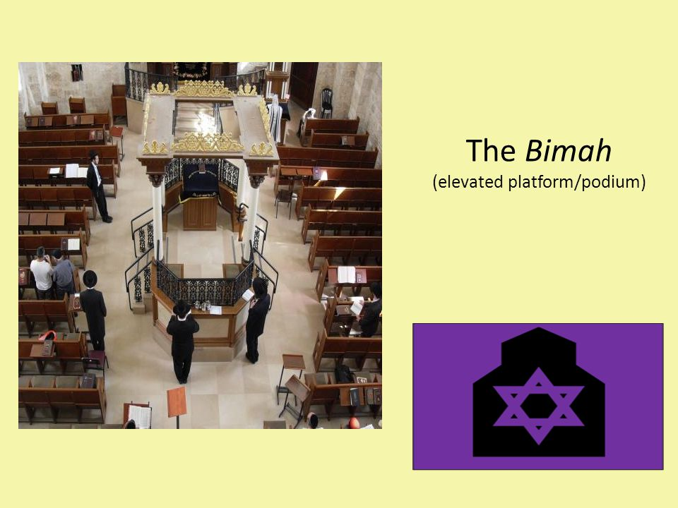 The Bimah (elevated platform/podium) The bimah is the place in a synagogue where the Torah is read.