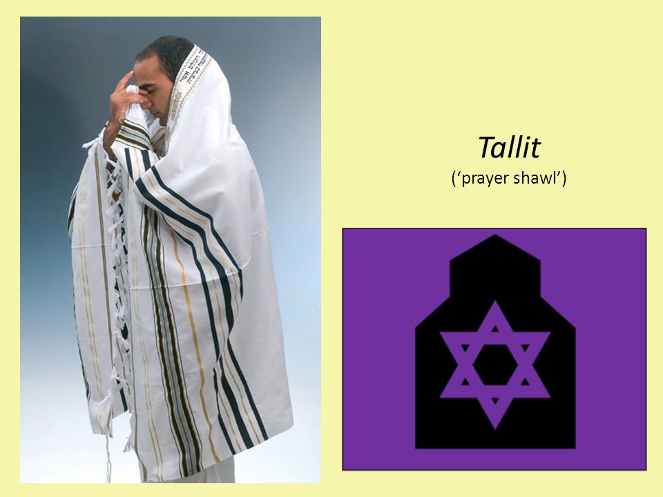Tallit ('prayer shawl') A tallit is worn during morning prayers.