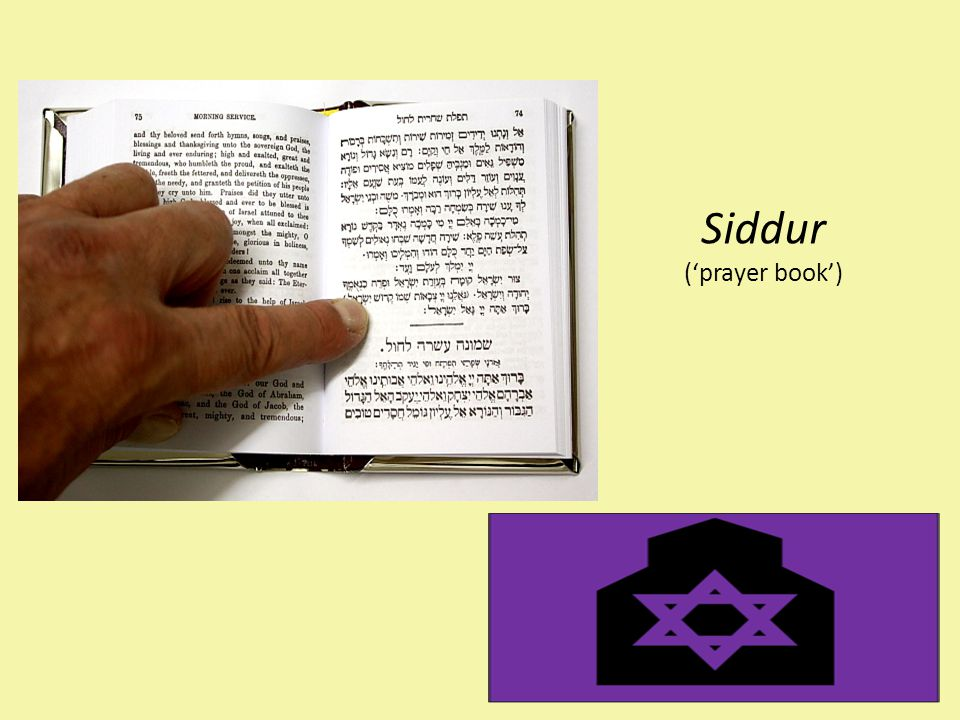 Siddur ('prayer book') Jewish people mostly pray in Hebrew.