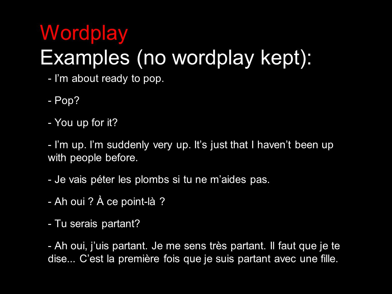 Wordplay Examples (no wordplay kept): - Would you like to tell some jokes.