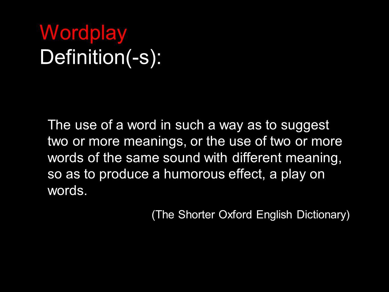 Wordplay Definition(-s): Associated with several features in dictionaries: joke (plaisanterie) ambiguity (équivoque) pun (calembour) allusion (allusion) understood (sous-entendu) double meaning (double sens) (Ben Amor)