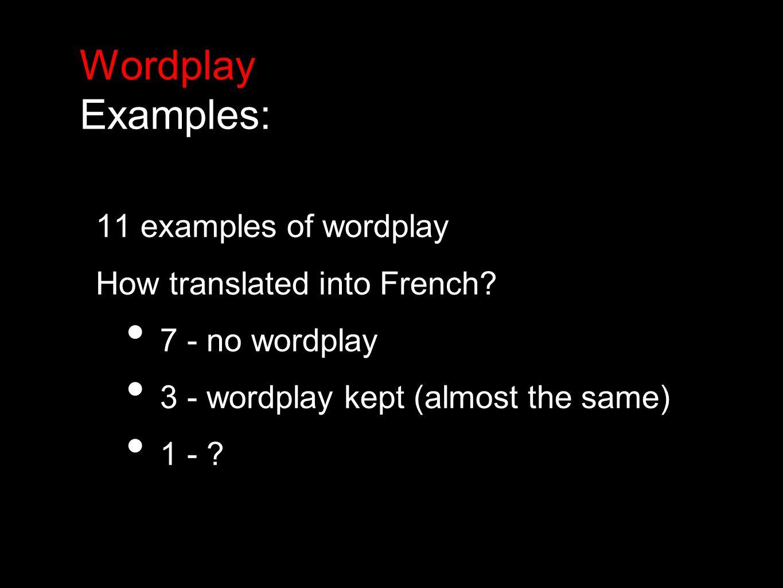 Wordplay Examples: English examples; types and translations: Homonymic (7) (1 Kept) Visual (1) (Kept) Precision (1) (Not kept) Rhyme (2) (1 Kept)