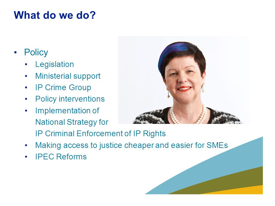 More on SMEs and IPEC Create modern legal framework for civil procedures and help SMEs get access to justice IP Enterprise Court fixed scale of recoverable costs capped at £50,000 value of damages claim capped at a maximum of £500,000 Small Claims Track (less than £10,000) Change of name Review of changes ongoing (summer 2014) ADR - Mediation Services/Opinions Service