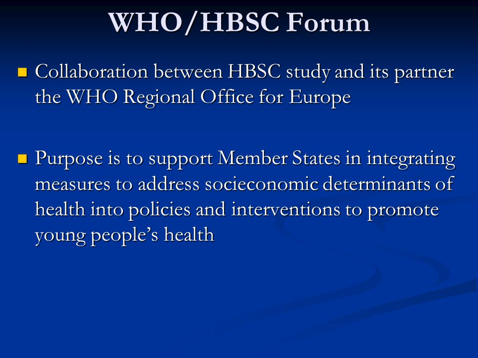 WHO/HBSC Forum 2006 Forum: socioeconomic determinants of healthy eating habits and physical activity levels among adolescents 2007 Forum: social cohesion and mental health among young people in Europe