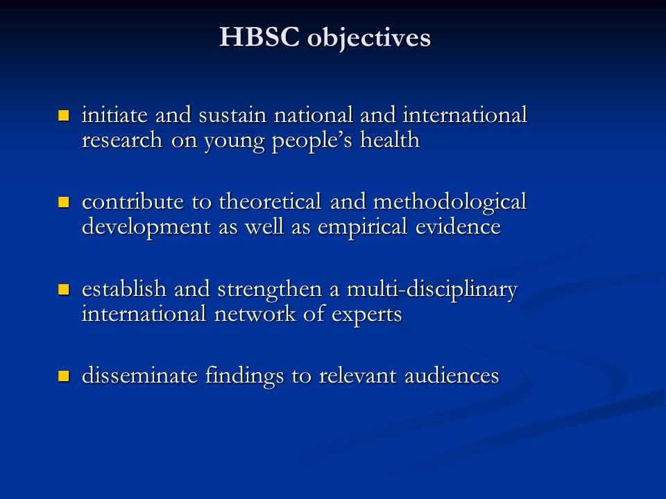 HBSC network collaboration National teams collaborate on all aspects of international study through their membership of the HBSC network Design of survey instrument and protocol Design of survey instrument and protocol Development of survey methodology Development of survey methodology Data analysis Data analysis Publication and dissemination Publication and dissemination