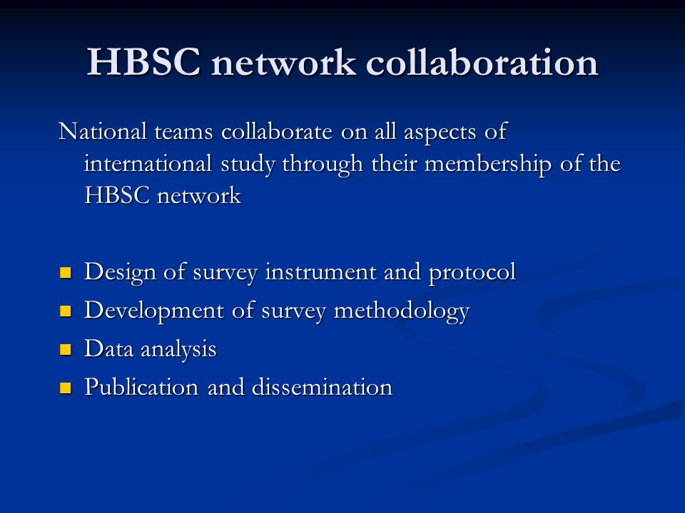 HBSC in UK Scotland and Wales joined the study in the mid 1980s and England in 1998; N Ireland participated in surveys 1990, 1994 and 1998 Scotland and Wales joined the study in the mid 1980s and England in 1998; N Ireland participated in surveys 1990, 1994 and 1998 HBSC International Coordinating Centre based at Child and Adolescent Health Research Unit (CAHRU), University of Edinburgh since 1995 HBSC International Coordinating Centre based at Child and Adolescent Health Research Unit (CAHRU), University of Edinburgh since 1995