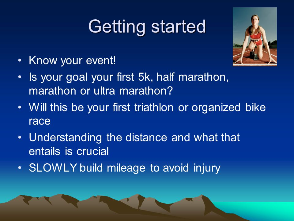 Goal Setting Set a goal…a realistic goal and stick with it There is a natural progression to any sport and its important to respect this Your goal may be your first race, a PR or placing on a podium This is your goal not someone else's!