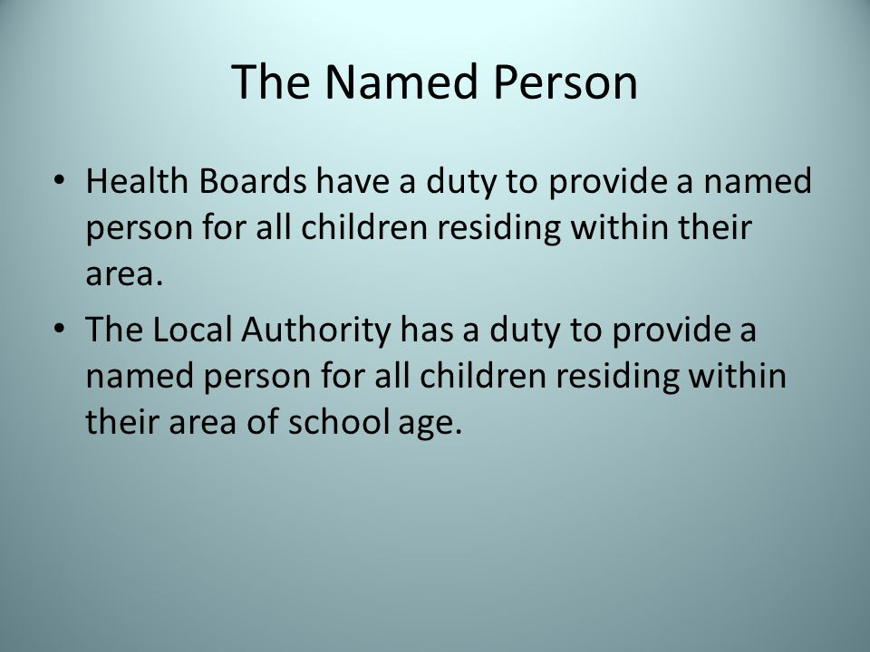 The Functions of the Named Person To advise, inform or support the child or parent To help the child or parent to access a service or support To discuss or raise a matter regarding the child with another service or agency which may be able to provide information or support to the child and family