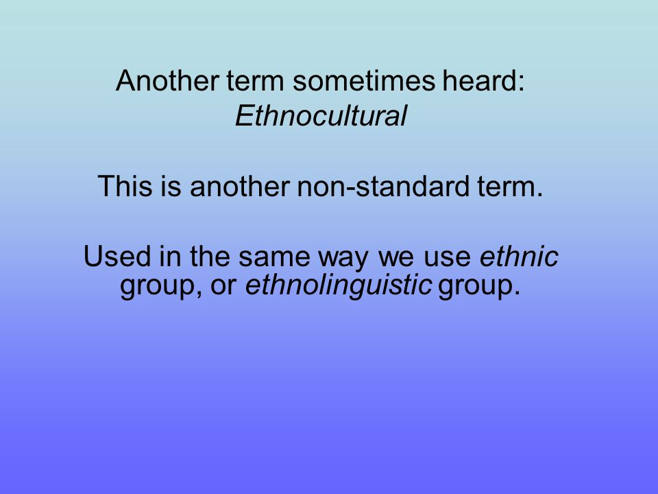 Ethnocultural Not used in any standard discipline or official context except the Canadian government.