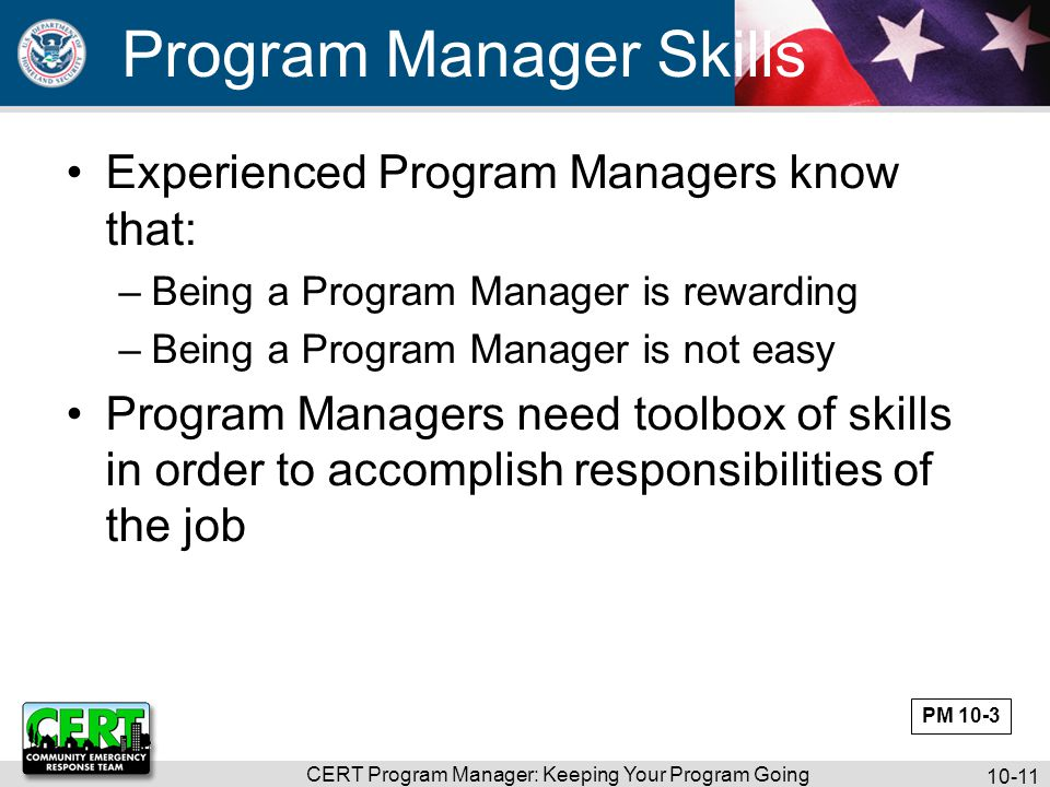 CERT Program Manager: Keeping Your Program Going 10-12 Skills and Abilities What are the specific skills and abilities the Program Manager needs to possess.