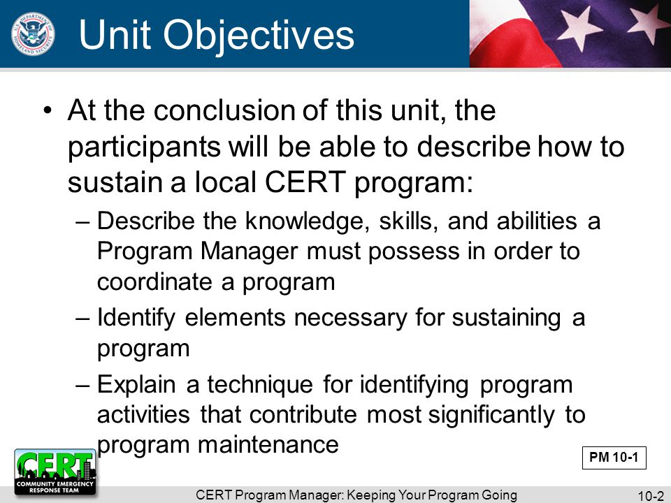 CERT Program Manager: Keeping Your Program Going 10-3 Unit Topics Essential Skills and Abilities Keeping a Program Alive PM 10-1