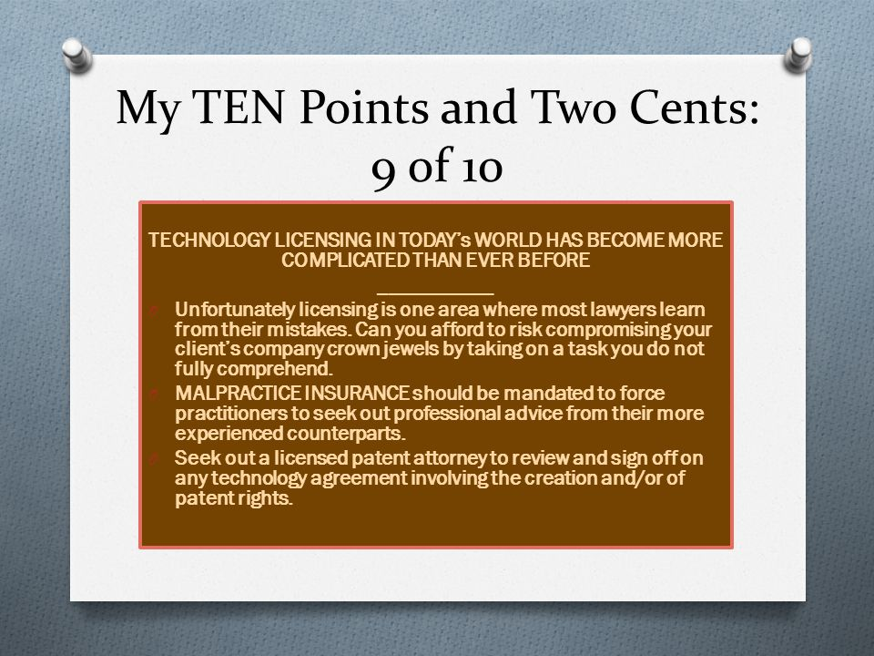 My TEN Points and Two Cents: 10 of 10 O If your client says: I think I want a patent .