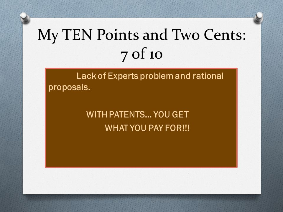 My TEN Points and Two Cents: 8 of 10 O The problem of too much miss- information about patents and the patenting process across all Greek technology sectors.