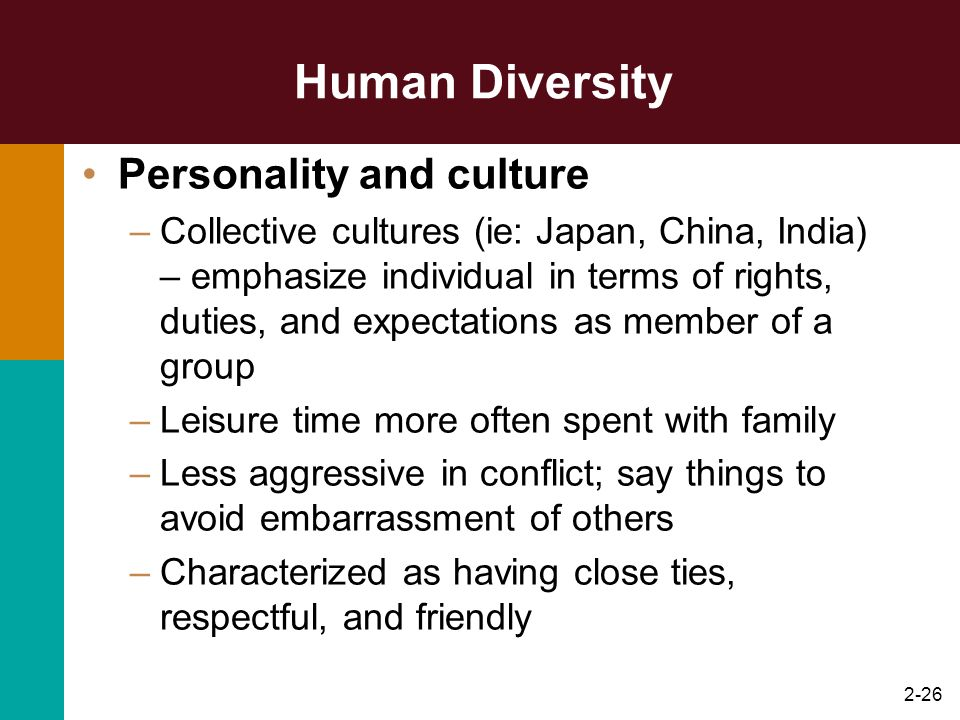 2-27 Human Diversity All personality theories must consider effects of culture People of different cultures tend to differ in some important ways There is tremendous variation within cultures Collective and individualistic traits are found among members of all cultures Personality Theories and Assessment
