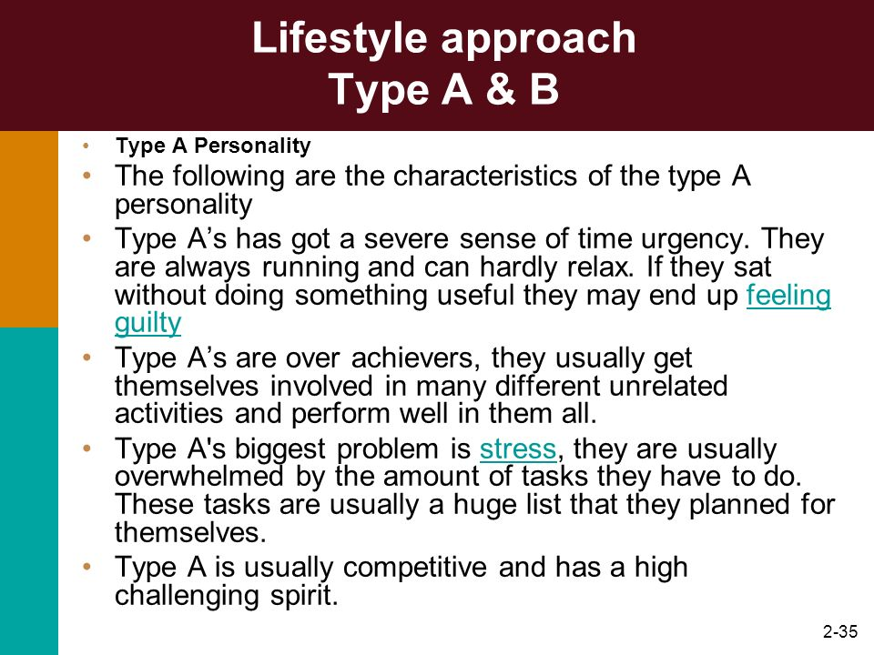 2-36 Personality Types Type As 1.are always moving, walking, and eating rapidly; 2.