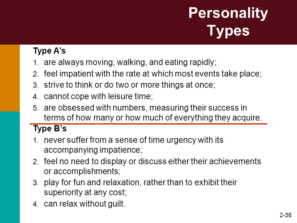 2-37 Type B Personality Type B personality is almost the opposite of Type A.