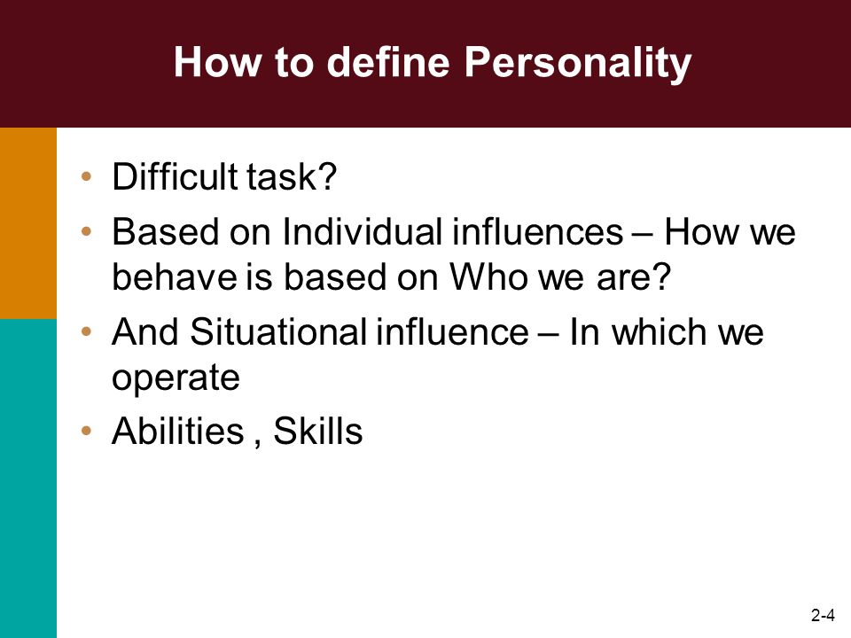 2-5 Personality The unique and relatively stable pattern of behaviour, thoughts and emotions shown by individual.