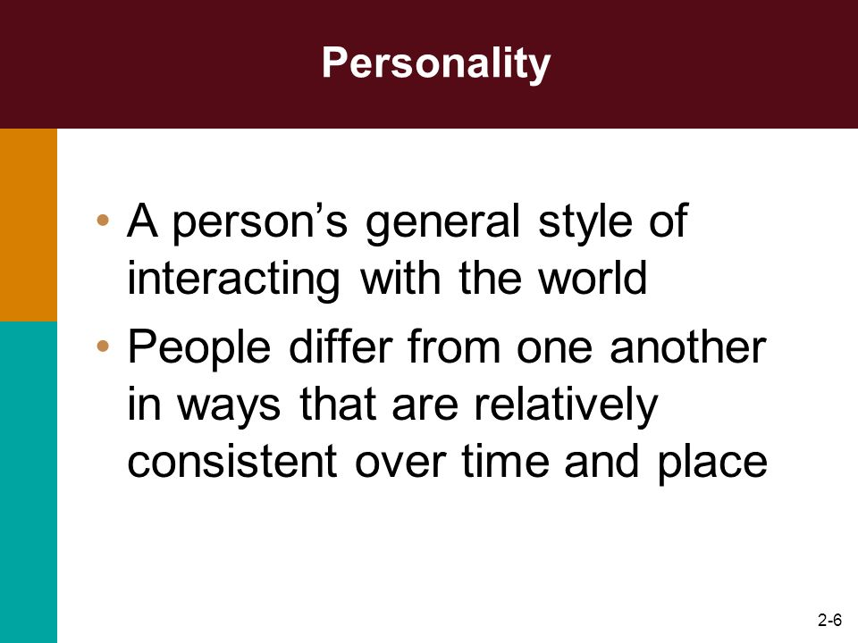 2-7 Characteristics When we speak of personality we are referring to each individual unique blend of traits that is relatively stable over a period of time.