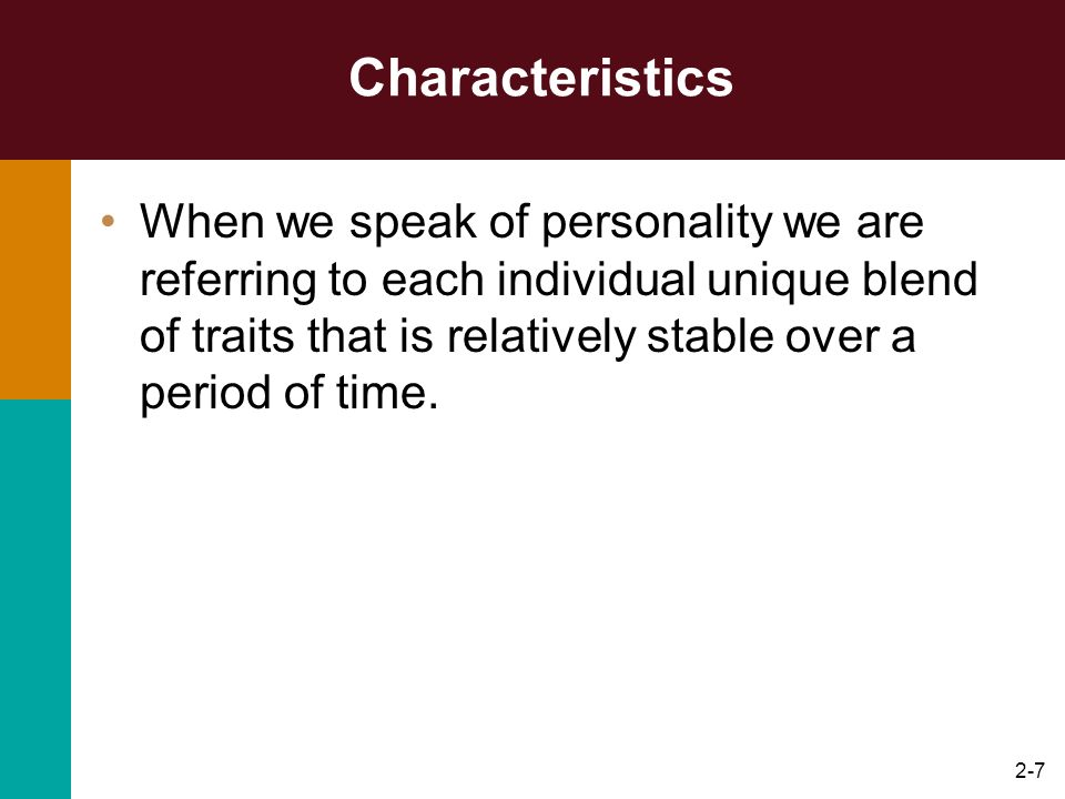 2-8 Personality Definition –Sum total of all typical ways of acting, feeling, and thinking that makes a person different from all others Personality Theories and Assessment