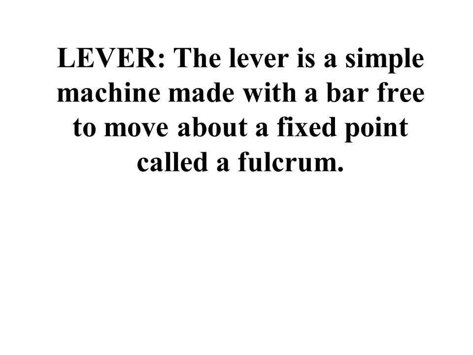 There are three types of levers. First class Second class Third class