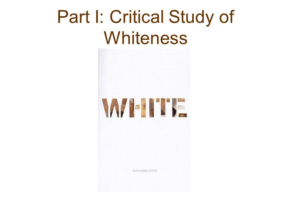 Richard Dyer on Analysis of Race Much Analysis of Cultural Representation of Race--E.g.