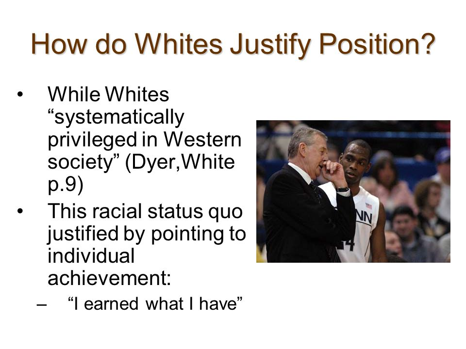 Dyer: A white person is taught to believe that all that she or he does, good or ill, all that we achieve, is to be accounted for in terms of our individuality.