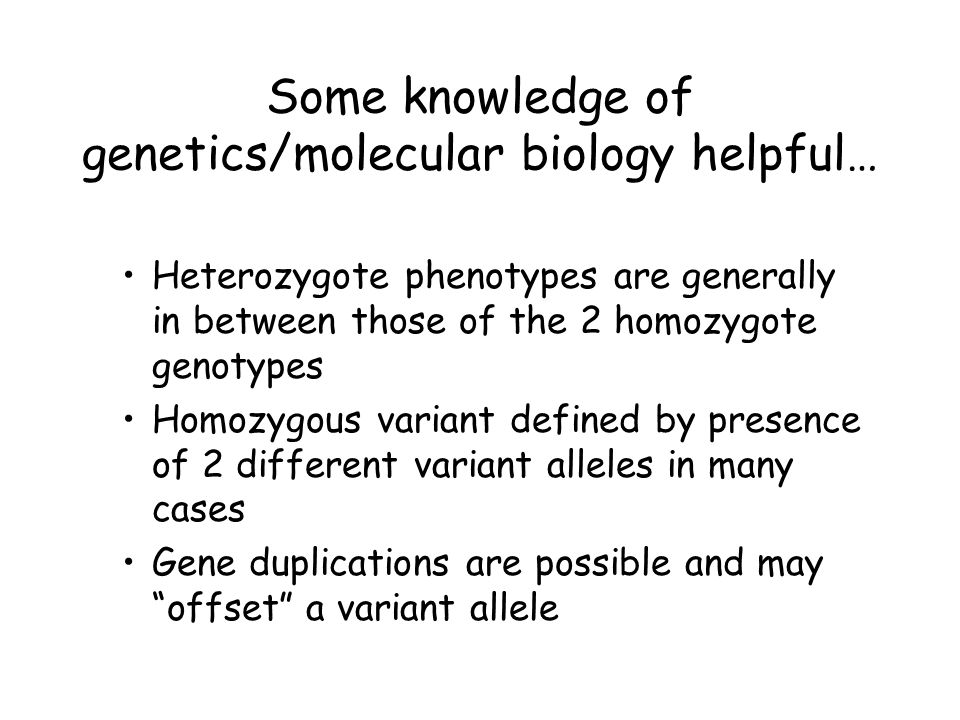 Frequency Low Enzyme activity/ drug clearance High Stop codons Deletions Missense SNPs Splice defects Heterozygous deleterious SNPs Unstable protein Conserved aa substitutions Promoter/3´- 5´SNPs Gene duplication Induction Possible Drug Metabolism Phenotypes and Genotypes
