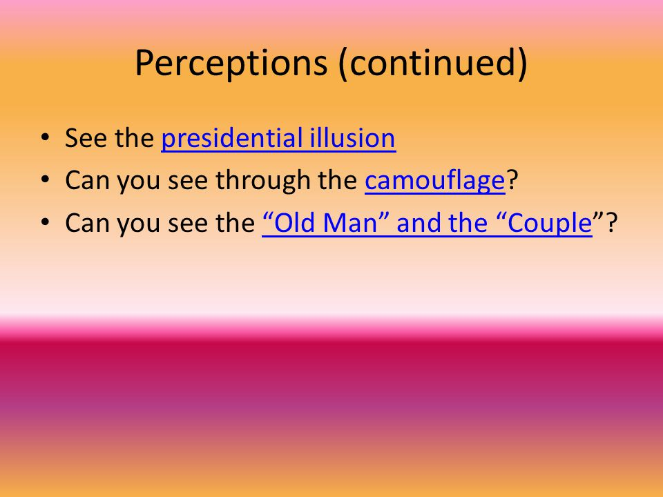 Implications These perceptual illusions demonstrate how powerful what we bring to a situation can be in determining what we see and learn from the situation.