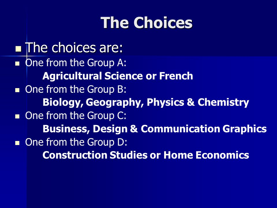 Choices Cont'd Provision of a subject depends on a sufficient number of students choosing that subject as an option.