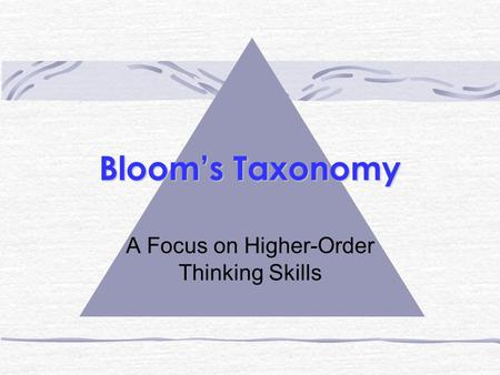 Bloom's Taxonomy A Focus on Higher-Order Thinking Skills.