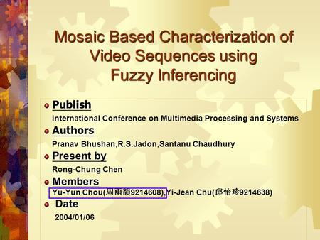 Mosaic Based Characterization of Video Sequences using Fuzzy Inferencing Publish Publish International Conference on Multimedia Processing and Systems.
