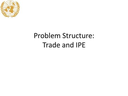 Problem Structure: Trade and IPE. Midterm #1 – Next Thursday Compare/Contrast THREE (of 8) aspects of Problem Structure using examples from 2 of 4 issue.