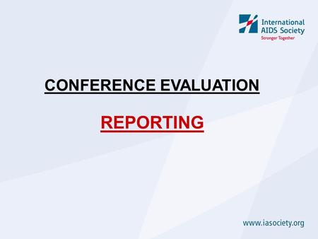 "CONFERENCE EVALUATION REPORTING.  The written report is often the ""main"" output of your evaluation so it needs time and attention  Consider other alternatives."