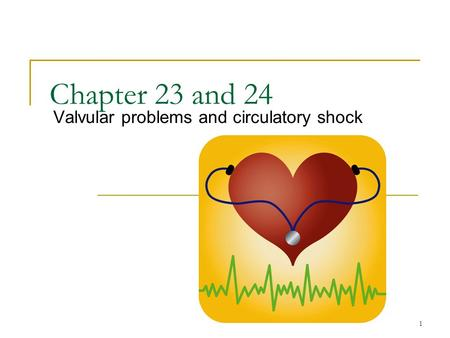 1 Chapter 23 and 24 Valvular problems and circulatory shock.